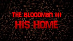The Bloodman III: His Home Map Thumbnail