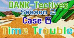 DANK-Tectives Season 2 Case 6 Time Trouble Map Thumbnail