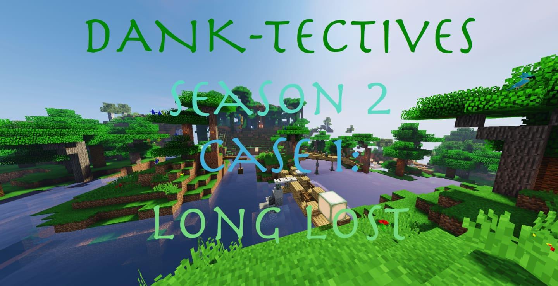 DANK-Tectives Season 2 Case 1: Long Lost Map Thumbnail